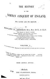 The History of the Norman Conquest of England: The preliminary history to the election of Eadward the Confessor. 1877