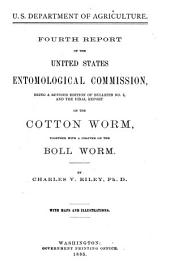 Fourth Report ...: Being a Revised Edition of Bulletin No. 3, and the Final Report on the Cotton Worm, Together with a Chapter on the Boll Worm