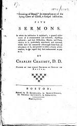 """""""Breaking of Bread,"""" in Remembrance of the Dying Love of Christ, a Gospel Institution. Five Sermons. In which the Institution is Explained; a General Observance of it Recommended and Enforced; Objections Answered ; and ... Difficulties, Doubts, and Fears ... Removed ... By Charles Chauncy .."""