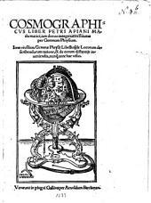 Cosmographicus liber Petri Apani Mathematici: Item ejusdem Gemmae Phrysii libellus de locorum describendorum ratione ...