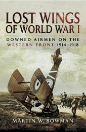 Lost Wings of WWI: Downed Airmen on the Western Front 1914-1918