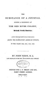 The Substance of a Journal During a Residence at the Red River Colony, British North America: And Frequent Excursions Among the North-west American Indians, in the Years 1820, 1821, 1822, 1823