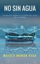 No sin agua: Un relato sobre el futuro del agua en la tierra