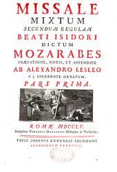 Missale mixtum secundum regulam Beati Isidori dictum Mozarabes praefatione, notis et appendice ab Alexandre Lesleo,... ornatum : pars prima [-secunda]