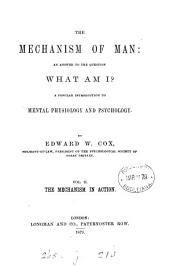 The Mechanism of Man: An Answer to the Question, what Am I? A Popular Introduction to Mental Physiology and Psychology, Volume 1