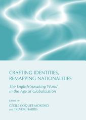 Crafting Identities, Remapping Nationalities: The English-Speaking World in the Age of Globalization