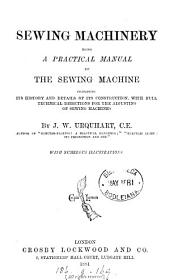 Sewing Machinery: Being a Practical Manual of the Sewing Machine, Comprising Its History and Details of Its Construction with Full Technical Directions for the Adjusting of Sewing Machines
