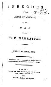 Speeches in the House of Commons, on the War Against the Mahrattas