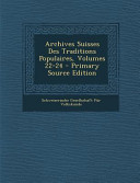 Archives Suisses Des Traditions Populaires  Volumes 22 24   Primary Source Edition PDF