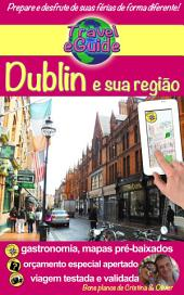 Travel eGuide: Dublin e sua região: Descubra esta capital dinâmica, cheia de charme, história e sua bela região!