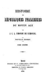 Histoire des républiques italiennes du moyen âge: Volume6