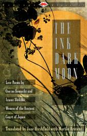 The Ink Dark Moon: Love Poems by Ono no Komachi anmd Izumi Shikibu, Women of the Ancient Court of Japan