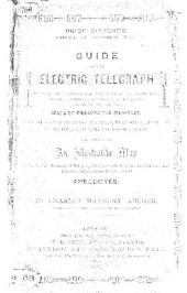 Guide to the Electric Telegraph; shewing the everyday practical utilities ... available through its medium, with scale of charges for messages, list of communication-stations, etc