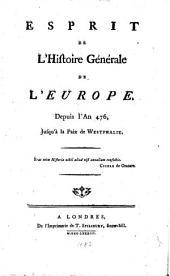 Esprit de l'histoire générale de l'Europe: Depuis l'an 476, jusqu'à la paix de Westphalie