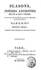 Blasons, Poésies Anciennes des XVe et XVIe Siècles: extraites de différens auteurs imprimés et manuscrits