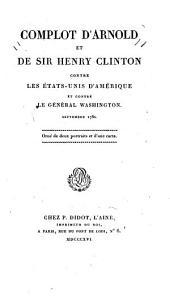 Complot d'Arnold et de sir Henry Clinton contre les États-Unis d'Amérique et contre le général Washington, Septembre 1780 ; orné de deux portraits et d'une carte