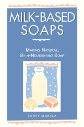 Milk-Based Soaps: Making Natural, Skin-Nourishing Soap