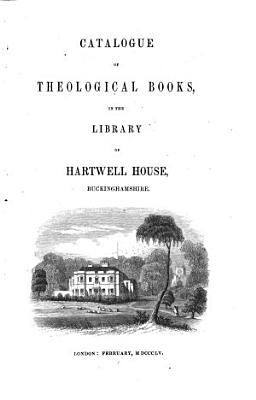 Catalogue of theological books  in the library of Hartwell House  Buckinghamshire   The property of J  Lee   PDF