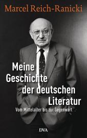 Meine Geschichte der deutschen Literatur: Vom Mittelalter bis zur Gegenwart