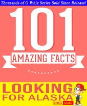 Looking for Alaska - 101 Amazing Facts You Didn't Know: Fun Facts and Trivia Tidbits Quiz Game Books