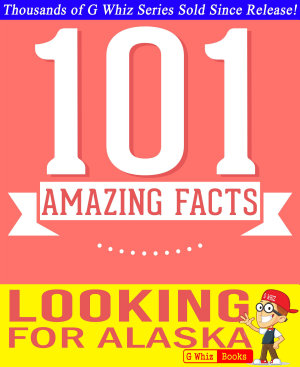 Looking for Alaska   101 Amazing Facts You Didn t Know