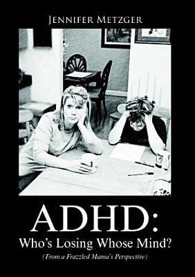 ADHD  Who   s Losing Whose Mind   From a Frazzled Mama   s Perspective