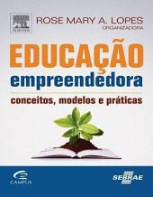Educação Empreendedora: Conceitos, Modelos e Práticas