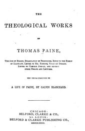 The Theological Works of Thomas Paine: With a Life of Paine