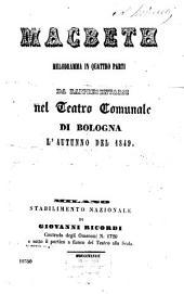 Macbeth: Melodramma in 4 parti. Da rappresentarsi nel Teatro Comunale di Bologna l'autunno del 1849. [Textverf.: Francesco Maria Piave]. (Musica: Giuseppe Verdi). [William Shakespeare]