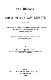 The History and Origin of the Law Reports: Together with a Compilation of Various Documents Shewing the Progress and Result of Proceedings Taken for Their Establishment : and the Condition of the Reports on the 31st December, 1883