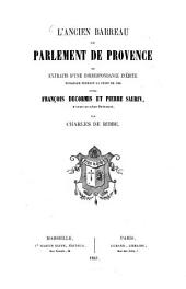 L'ancien barreau du parlement de Provence ou extraits d'une correspondance inédite échangée pendant la peste de 1720 entre François Decormis et Pierre Saurin, avocats au même parlement, par Charles de Ribbe