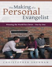 The Making of a Personal Evangelist: Winning the World for Christ – One By One