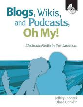 Blogs, Wikis, and Podcasts, Oh My! Electronic Media in the Classroom