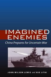 Imagined Enemies: China Prepares for Uncertain War