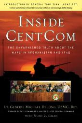 Inside CentCom: The Unvarnished Truth About The Wars In Afghanistan And Iraq