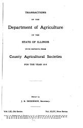 Transactions of the Department of Agriculture of the State of Illinois with Reports from County and District Agricultural Organizations for the Year     PDF