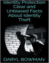 Identity Protection: Clear and Unbiased Facts About Identity Theft