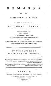 Remarks on the Scriptural Account of the Dimensions of Solomon's Temple: Occasioned by the Supplement to a Pamphlet Entitled Evidence that the Relation of Josephus Concerning Herod's Having New Built the Temple at Jerusalem is Either False Or Misinterpreted. By the Author of Remarks on the Evidence