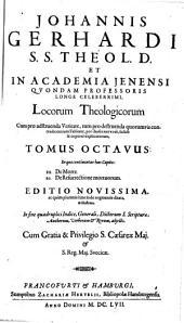 Johannis Gerhardi ... Loci Theologici: In quo continentur haec Capita: 29. De Morte .... Tomus Octavus