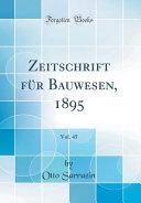 Zeitschrift F  r Bauwesen  1895  Vol  45  Classic Reprint  PDF