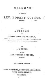 Sermons on Interesting Subjects, by the late Rev. R. Coutts ... With some sketches of his life. The second edition