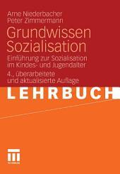 Grundwissen Sozialisation: Einführung zur Sozialisation im Kindes- und Jugendalter, Ausgabe 4
