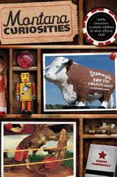 Montana Curiosities: Quirky Characters, Roadside Oddities & Other Offbeat Stuff