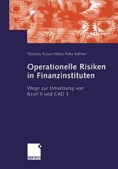 Operationelle Risiken in Finanzinstituten: Wege zur Umsetzung von Basel II und CAD 3
