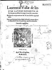 Laurentii Vallae de Linguae latinae elegantia libri sec... Eiusdem de reciprocatione sui et suus libellus... una cum epitomis Iodoci Badii Ascensii, necnon Antonii Mancinelli Pima...