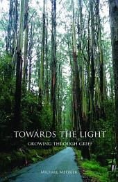 Towards the Light: Growing Through Grief
