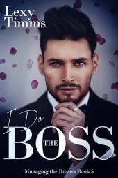 I Do the Boss: Billionaire dark Romance