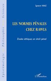 Les normes pénales chez Rawls: Etudes éthiques en droit pénal