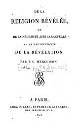 De la religion révélée, ou de la Nécessité, des caractères et de l'authenticité de la révélation, par G. -P. Herluison. [Publié par Th.-P. Boulage]