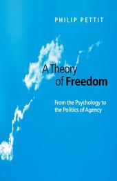 A Theory of Freedom: From the Psychology to the Politics of Agency